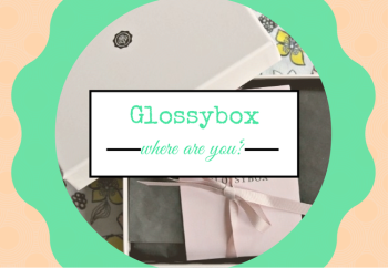 Oh Glossybox, where art thou-